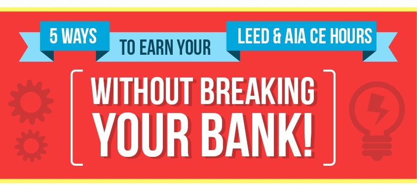 5 ways to earn your LEED & AIA CE hours withour breaking your Bank