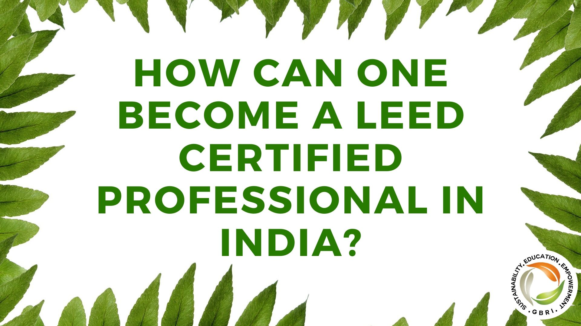How can one become a LEED certified professional in India?|What is LEED|Suzlon One Earth