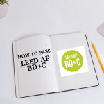 How to Pass LEED AP BD+C Exam: Important Tips & Tricks