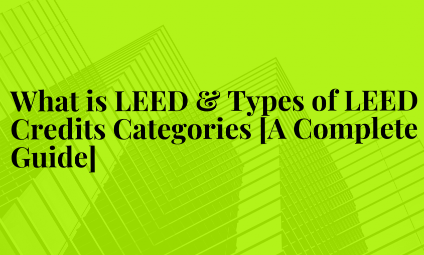 What is LEED & Types of LEED Credits Categories [A Complete Guide] LEED Accreditation  What is LEED?  LEED Certification 