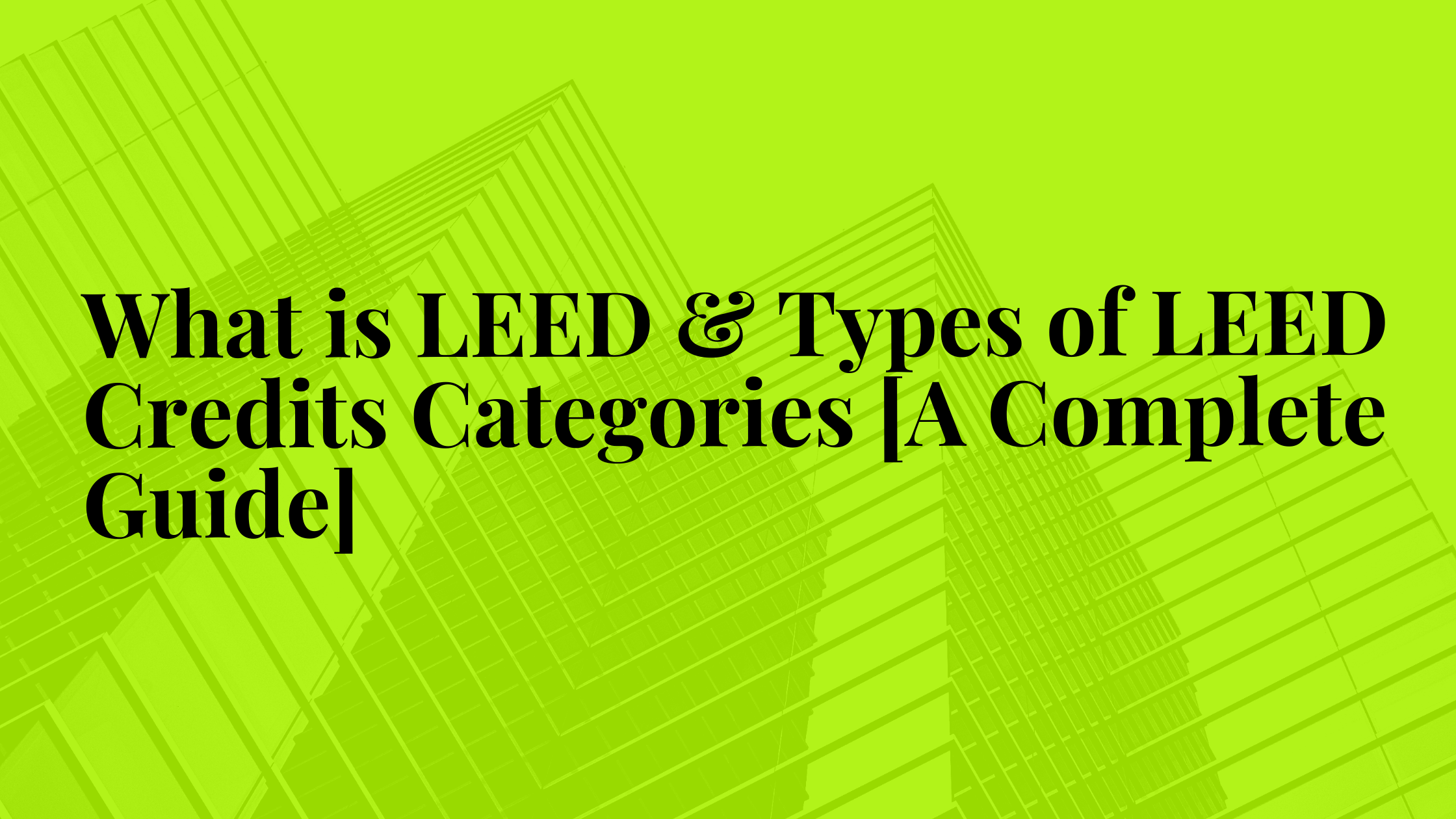 What is LEED & Types of LEED Credits Categories [A Complete Guide]|LEED Accreditation||What is LEED?||LEED Certification|