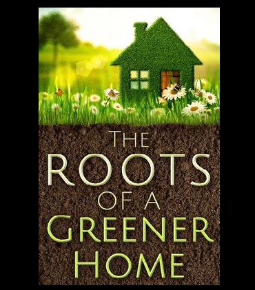 The Roots of a Greener home