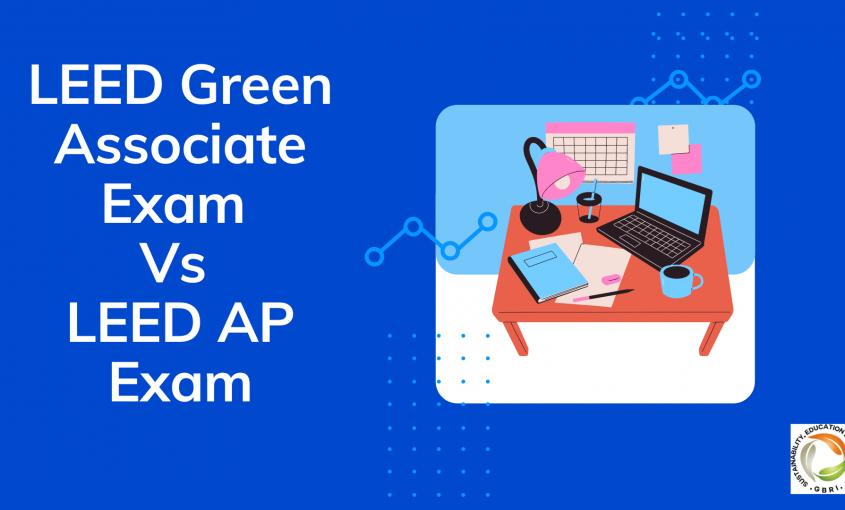 LEED Green Associate Exam Vs LEED AP Exam|LEED GA vs. LEED AP Exam Difficulty